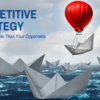Competitive Strategy: How To Get Better Than Your Opponents